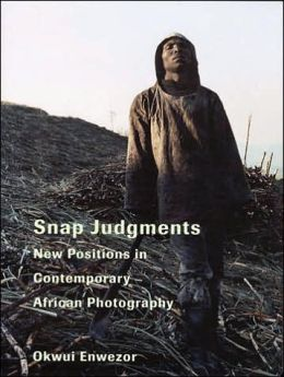 Snap Judgments: New Positions in Contemporary African Photography