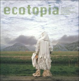 Ecotopia: The Second Icp Triennial of Photography and Video