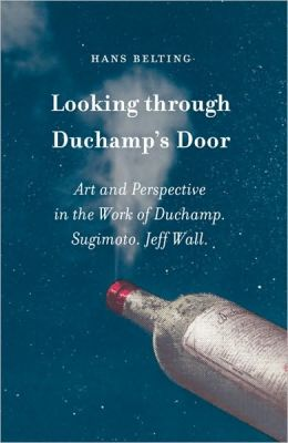 Looking through Duchamp's Door: Art and Perspective in the Work of Duchamp, Sugimoto, Jeff Wall