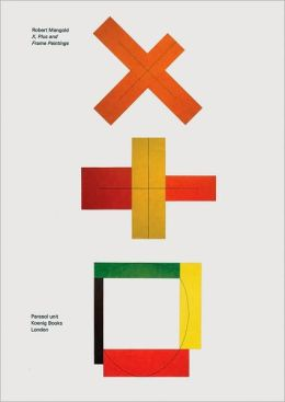 Robert Mangold: X, Plus and Frame Paintings: Works from the 1980s
