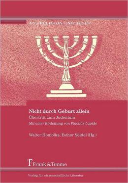 Nicht Durch Geburt Allein. Bertritt Zum Judentum. Mit Einer Einleitung Von Pinchas Lapide