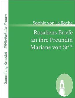 Rosaliens Briefe an Ihre Freundin Mariane Von St**