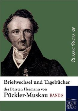 Briefwechsel und Tageb cher des F rsten Hermann von P ckler-Muskau