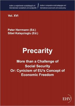 Precarity - More than a Challenge of Social Security Or: Cynicism of EU's Concept of Economic Freedom