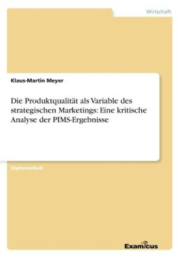 Die Produktqualitat ALS Variable Des Strategischen Marketings: Eine Kritische Analyse Der PIMS-Ergebnisse