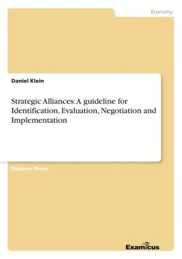 Strategic Alliances: A Guideline for Identification, Evaluation, Negotiation and Implementation