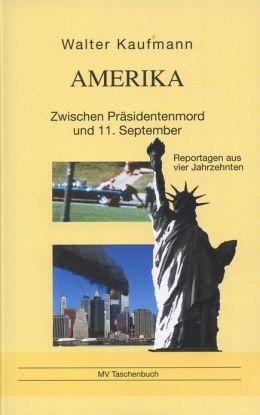Amerika: Zwischen Präsidentenmord und 11. September. Reportagen aus vier Jahrzehnten
