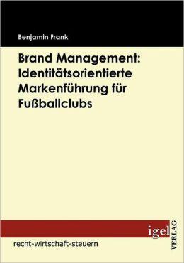 Brand Management: Identit Tsorientierte Markenf Hrung Fur Fu Ballclubs