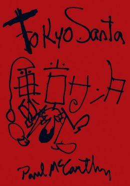 Paul McCarthy: Tokyo Santa