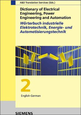 Dictionary of Electrical Engineering, Power Engineering and Automation / Wrterbuch Industrielle Elektrotechnik, Energie- Und Automatisierungstechnik: