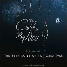 How to catch the Big Idea: The Strategies of the Top-Creatives