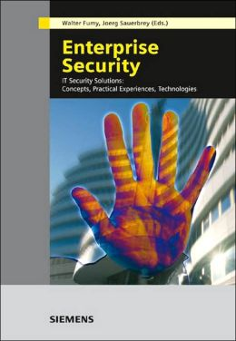 Enterprise Security: IT Security Solutions: Concepts, Practical Experiences, Technologies