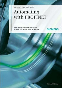 Automating with PROFINET: Industrial communication based on Industrial Ethernet