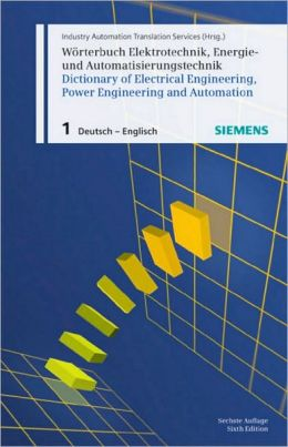 Wrterbuch Elektrotechnik, Energie- und Automatisierungstechnik / Dictionary of Electrical Engineering, Power Engineering and Automation: Teil 1: Deutsch-Englisch / Part 1: German-English