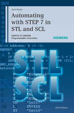 Automating with STEP 7 in STL and SCL: SIMATIC S7-300/400 Programmable Controllers