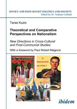 Theoretical and Comparative Perspectives on Nationalism: New Directions in Cross-Cultural and Post-Communist Studies