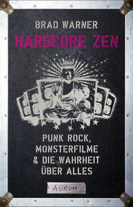 Hardcore Zen: Punk Rock, Monsterfilme & die Wahrheit über alles