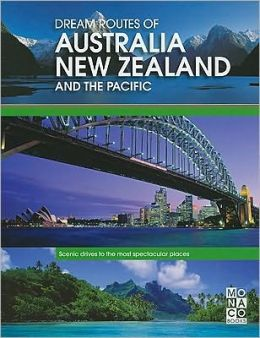 Dream Routes of Australia New Zealand and The Pacific: Scenic Drives to the Most Spectacular Places