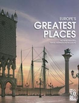 Europe's Greatest Places: The Most Amazing Travel Destinations in Europe