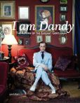 Book Cover Image. Title: I Am Dandy:  The Return of the Elegant Gentleman, Author: Sven Ehmann