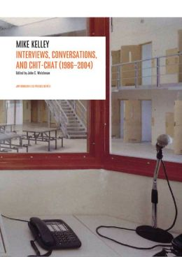 Interviews by Mike Kelley: 1986-2004