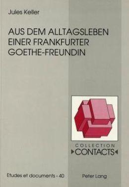 Aus dem Alltagsleben Einer Frankfurter Goethe-Freundin: Unveroffentlichte Briefe der Anna Elisabeth Schonemann Geborene d'Orville an Ihre Tochter Lili in Strassburg (1778-1782)