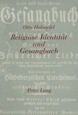 Religiose Identitat Und Gesangbuch: Zur Ideologiegeschichte Deutschsprachiger Einwanderer in Den USA Und Die Auseinandersetzung UM Das 'Richtige' Gesangbuch