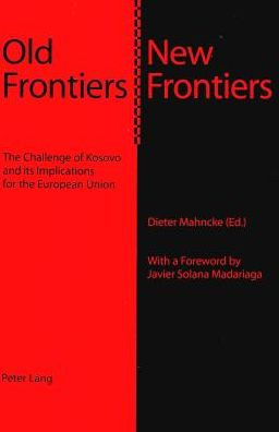 Old Frontiers - New Frontiers: The Challenge of Kosovo and Its Implications for the European Union