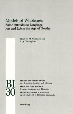 Models of Wholeness: Some Attitudes to Language, Art and Life in the Age of Goethe