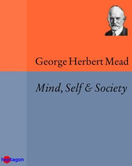 Mind, Self & Society: from the Standpoint of a Social Behaviourist