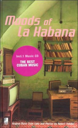 Moods of la Habana: Original Music from Cuba and Photos by Robert Polidori