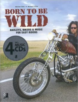 Born to Be Wild. Buch + 4 CDs: Harleys, Bikers and Music for Easy Riders