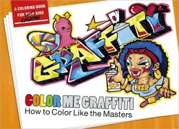 Color Me Graffiti: How to Color like the Masters