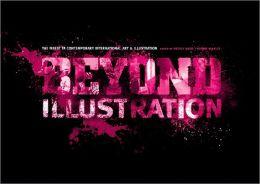 Beyond Illustration: The Finest in Contemporary International Art & Illustration