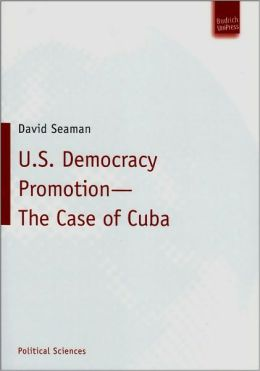 U. S. Democracy Promotion - the Case of Cuba