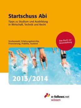 Startschuss Abi 2013/2014: Tipps zu Studium und Ausbildung in Wirtschaft, Technik und Recht