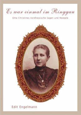 Es war einmal im Ringgau: Oma Christines nordhessische Sagen und Rezepte