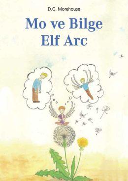 Mo ve Bilge Elf Arc (Nook) : Çocuklar ve Daima Çocuk Kalanlar için Kısa bir Öykü