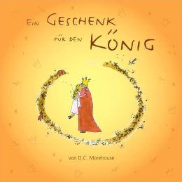 Ein Geschenk für den König : Eine Geschichte für kleine und große Leute