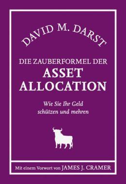 Die Zauberformel der Asset Allocation: Wie Sie Ihr Geld schützen und mehren
