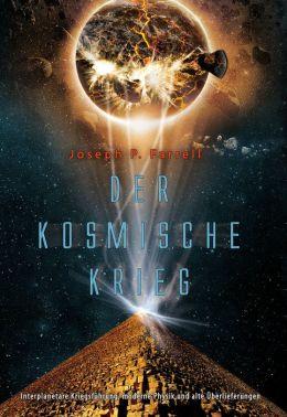 Der Kosmische Krieg: Interplanetare Kriegsführung, moderne Physik und alte Überlieferungen