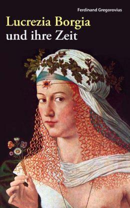Lucrezia Borgia und ihre Zeit