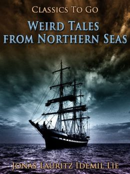 Weird Tales from Northern Seas: Revised Edition of Original Version