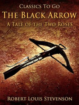 The Black Arrow / A Tale of the Two Roses: Revised Edition of Original Version