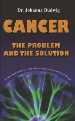 Cancer - the Problem and the Solution