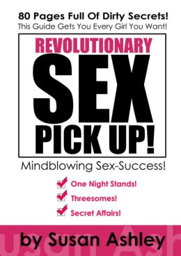 Revolutionary Sex Pick Up: This Guide Gets You Every Girl You Want - In Minutes!