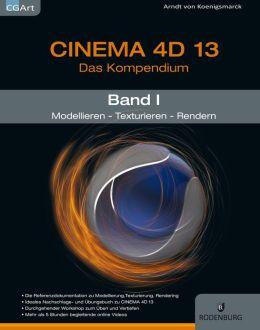 CINEMA 4D 13, Das Kompendium: Band 1, Modellieren-Texturieren-Rendern