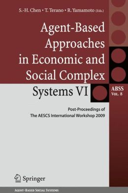 Agent-Based Approaches in Economic and Social Complex Systems VI: Post-Proceedings of The AESCS International Workshop 2009