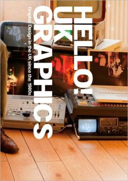 Hello! UK Graphics: Graphic Design in the UK since the 1980s
