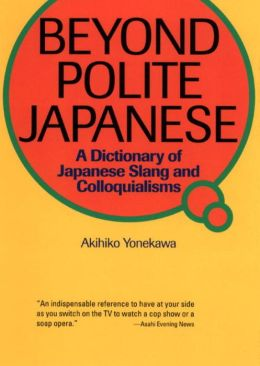 Beyond Polite Japanese: A Dictionary of Japanese Slang and Colloquialisms